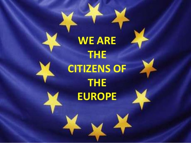 WE ARETHECITIZENS OFTHEEUROPE