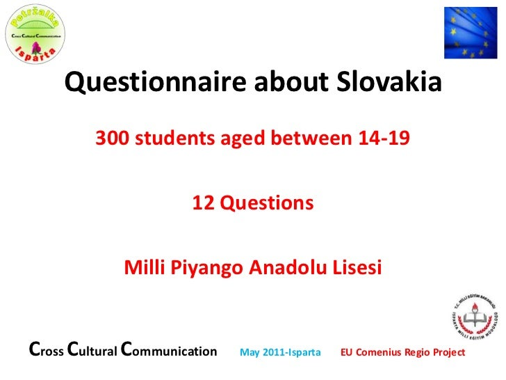 Questionnaire about Slovakia<br />300 students aged between 14-19<br />12 Questions<br />MilliPiyangoAnadoluLisesi<br />Cr...
