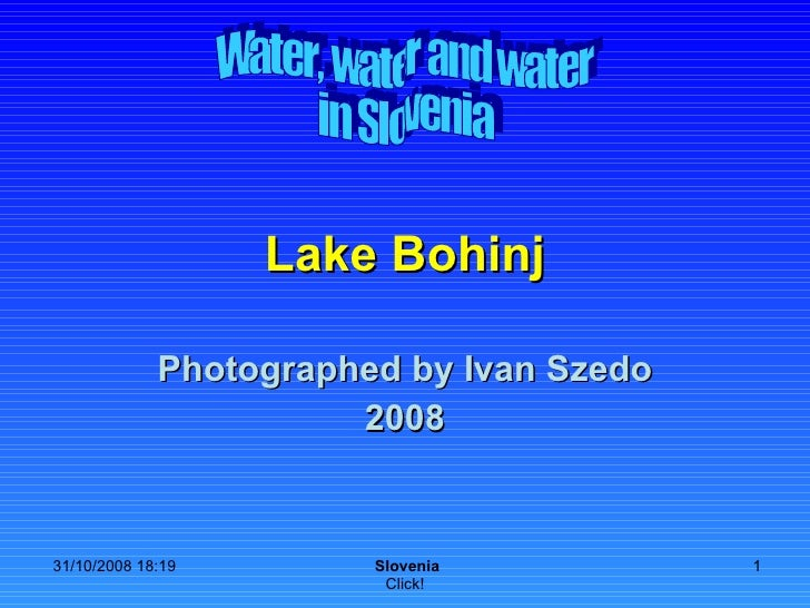Lake Bohinj Photographed by Ivan Szedo 2008 Water, water and water in Slovenia