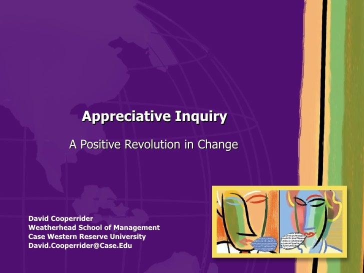 Appreciative Inquiry  A Positive Revolution in Change David Cooperrider Weatherhead School of Management  Case Western R...