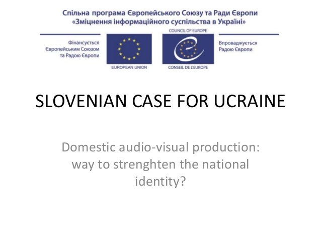 SLOVENIAN CASE FOR UCRAINE Domestic audio-visual production: way to strenghten the national identity?