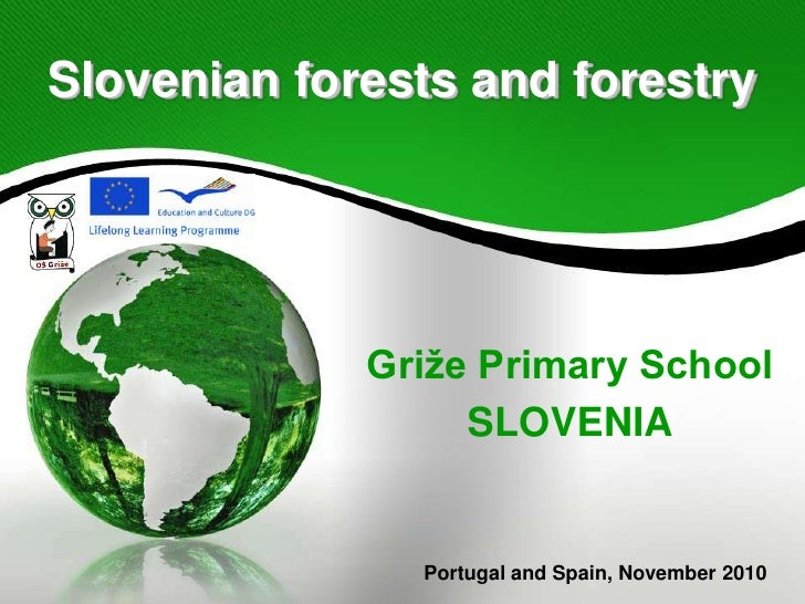 Slovenian forests and forestry<br />Griže Primary School<br />SLOVENIA<br />Portugal and Spain, November 2010<br />