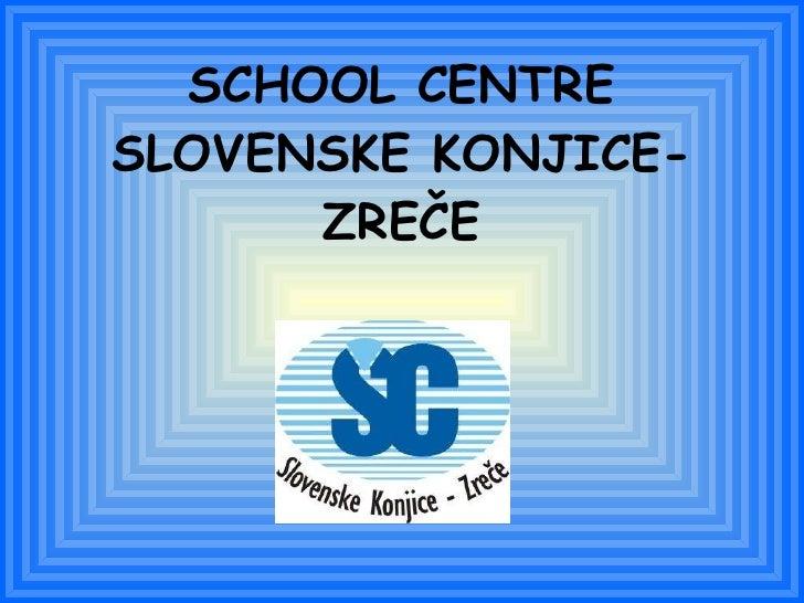 SCHOOL CENTRE SLOVENSKE KONJICE-ZREČE