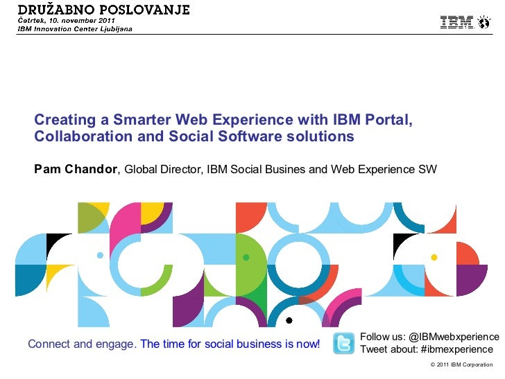 Creating a Smarter Web Experience with IBM Portal, Collaboration and Social Software solutions Pam Chandor, Global Directo...