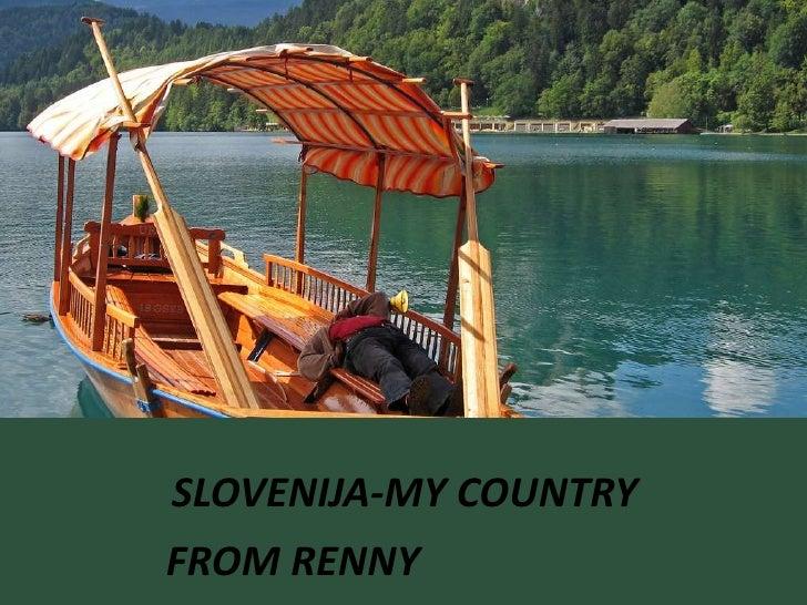 SLOVENIJA-MY COUNTRY<br />FROM RENNY<br />