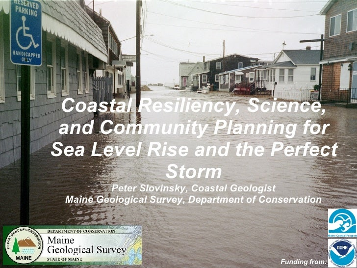 Coastal Resiliency, Science, and Community Planning for Sea Level Rise and the Perfect Storm Peter Slovinsky, Coastal Geol...