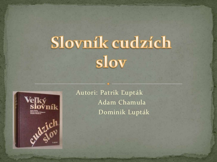 Autori: Patrik Ľupták<br />             Adam Chamula<br />               Dominik Lupták<br />Slovník cudzích slov<br />