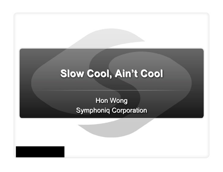 Slow Cool, Ain't Cool          Hon Wong    Symphoniq Corporation