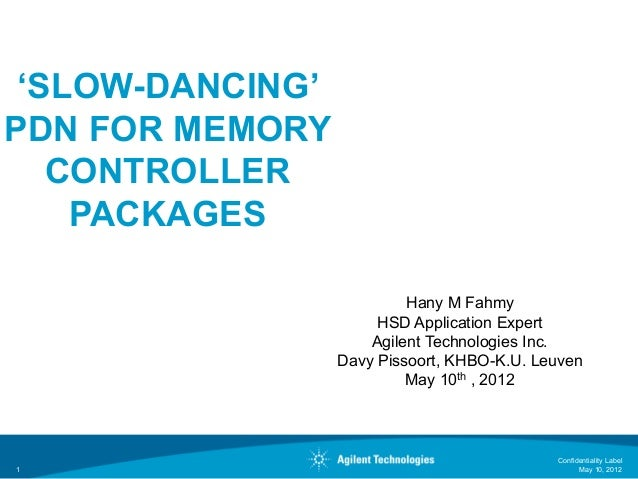 'SLOW-DANCING' PDN FOR MEMORY CONTROLLER PACKAGES Hany M Fahmy HSD Application Expert Agilent Technologies Inc. Davy Pisso...