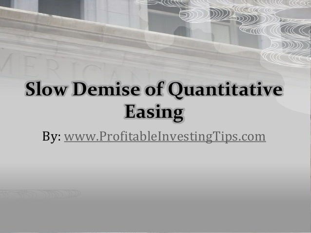 Slow Demise of Quantitative Easing By: www.ProfitableInvestingTips.com