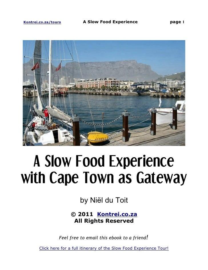 Kontrei.co.za/tours          A Slow Food Experience                        page 1  A Slow Food Experiencewith Cape Town as...