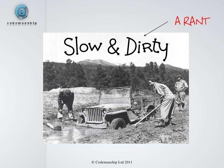 A RANTSlow & Dirty   © Codemanship Ltd 2011
