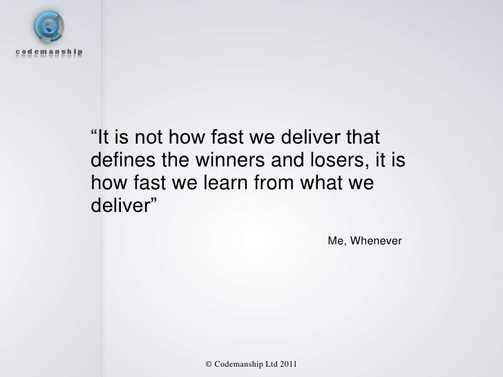 """""""It is not how fast we deliver thatdefines the winners and losers, it ishow fast we learn from what wedeliver""""            ..."""