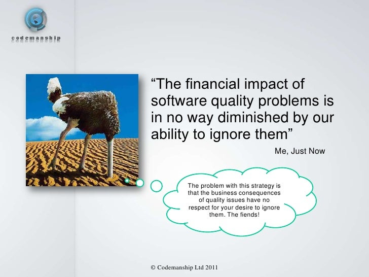 """""""The financial impact ofsoftware quality problems isin no way diminished by ourability to ignore them""""                    ..."""