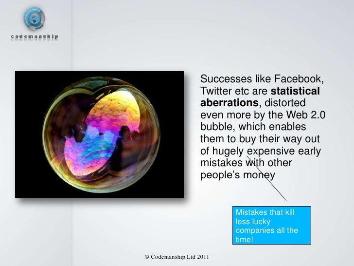 Successes like Facebook,                  Twitter etc are statistical                  aberrations, distorted             ...