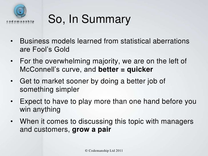 So, In Summary• Business models learned from statistical aberrations  are Fool's Gold• For the overwhelming majority, we a...