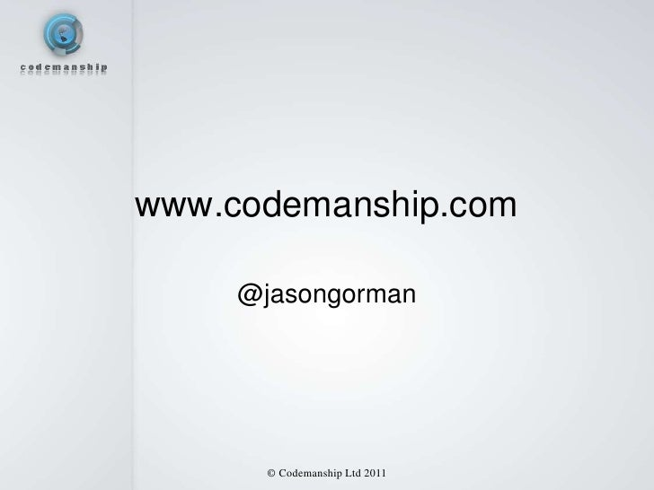 www.codemanship.com     @jasongorman      © Codemanship Ltd 2011