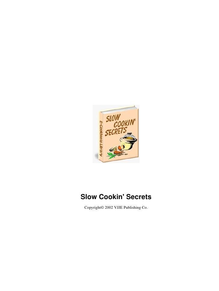 Slow Cookin Secrets Copyright© 2002 VJJE Publishing Co.