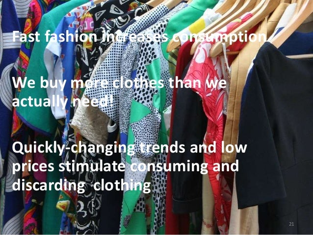 desire stimulate fashion consumption The world of fashion has some major sustainability problems by 2030, it is predicted that the industry's water consumption will grow by 50 per cent to 118 billion cubic metres, its carbon.