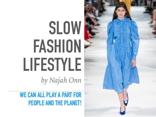 SLOW FASHION LIFESTYLE WE CAN ALL PLAY A PART FOR PEOPLE AND THE PLANET! by Najah Onn