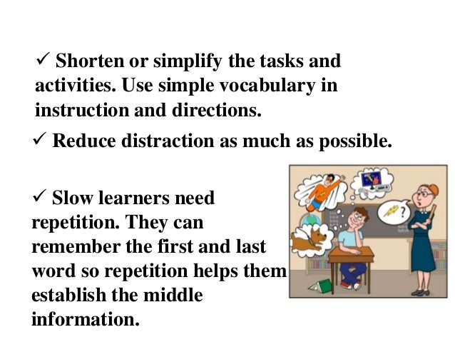  Reduce distraction as much as possible.  Shorten or simplify the tasks and activities. Use simple vocabulary in instruc...
