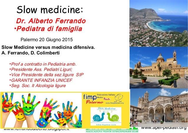 www.apel-pediatri.orgwww.ferrandoalberto.blogspot.it Slow medicine: •Prof a contratto in Pediatria amb. •Presidente Ass. P...