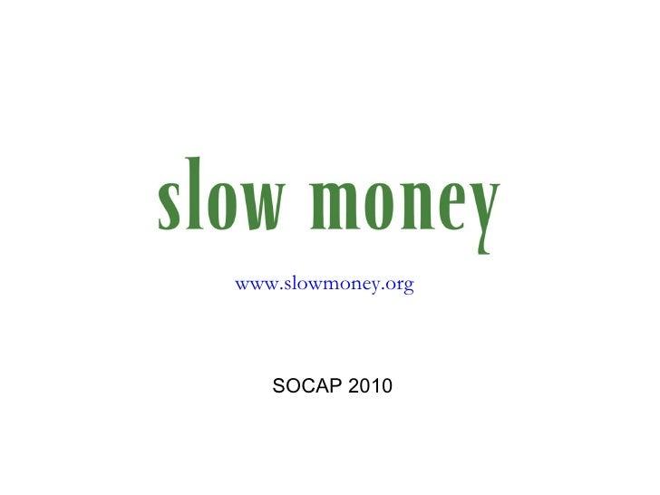 SOCAP 2010 www.slowmoney.org