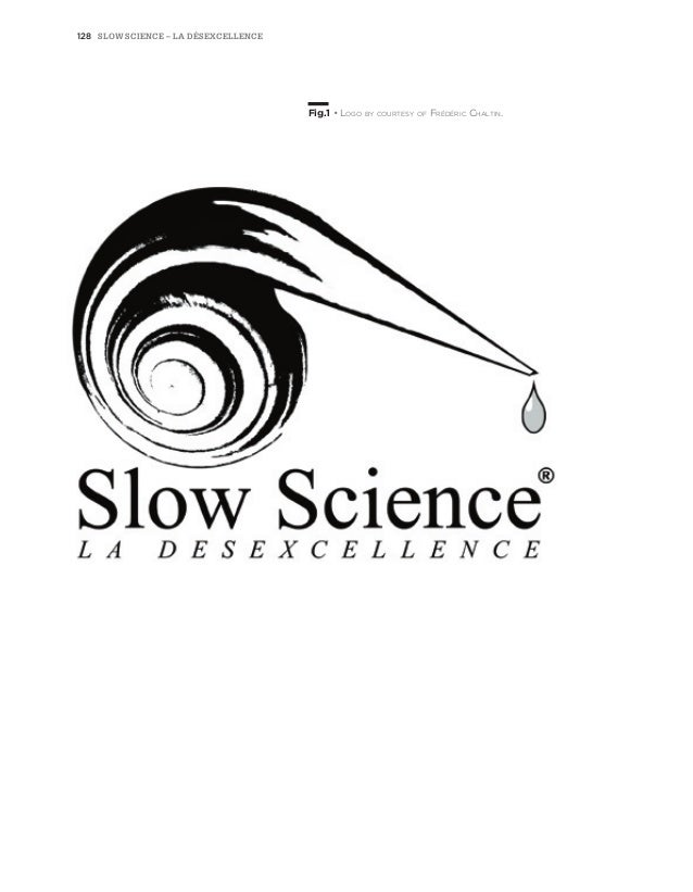 128 Slow Science – La désexcellence                                      Fig.1 • Logo by courtesy of Frédéric Chaltin.
