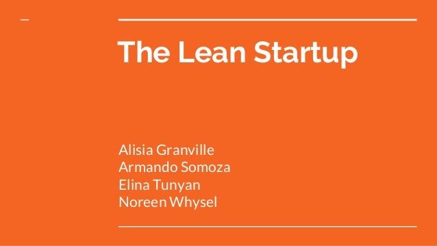 Alisia Granville Armando Somoza Elina Tunyan Noreen Whysel The Lean Startup