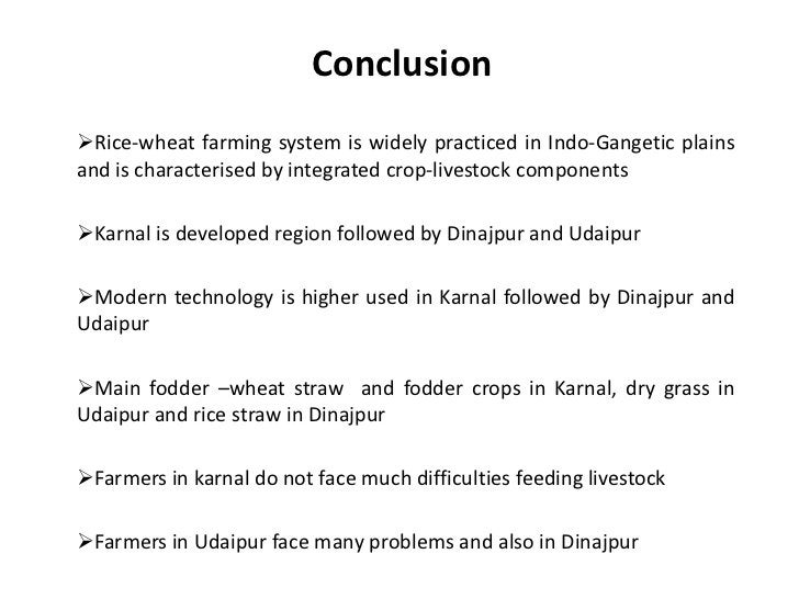 Conclusion <br /><ul><li>Rice-wheat farming system is widely practiced in Indo-Gangetic plains and is characterised by int...