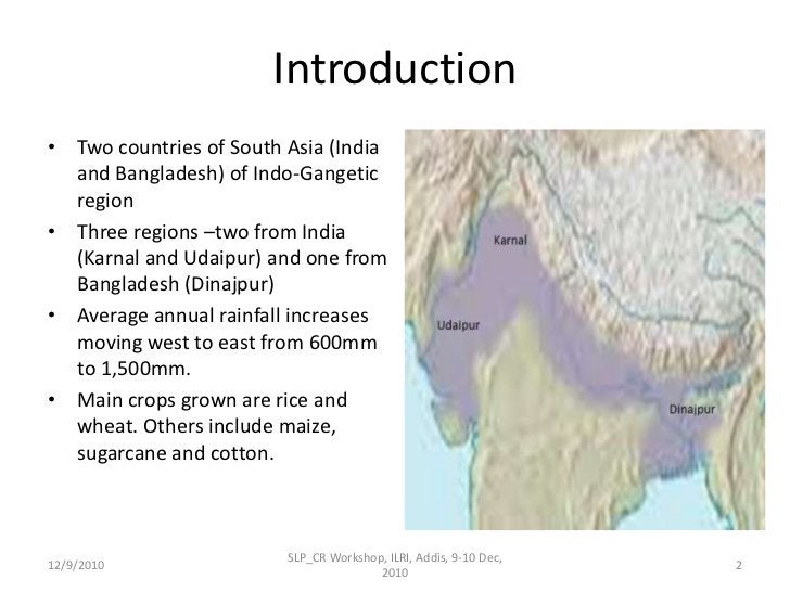 Introduction<br />Two countries of South Asia (India and Bangladesh) of Indo-Gangetic region<br />Three regions –two from ...