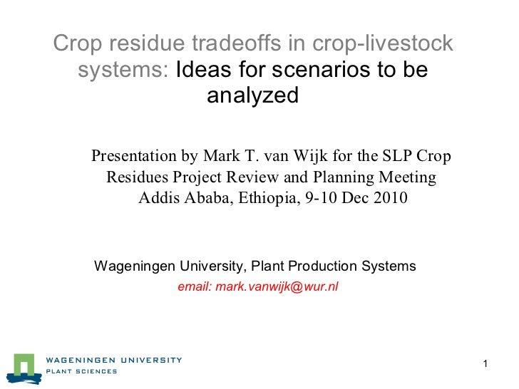 Crop residue tradeoffs in crop-livestock systems:  Ideas for scenarios to be analyzed <ul><ul><li>Presentation by Mark T. ...