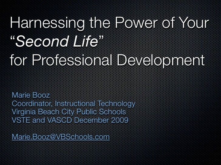 """Harnessing the Power of Your """"Second Life"""" for Professional Development  Marie Booz Coordinator, Instructional Technology ..."""