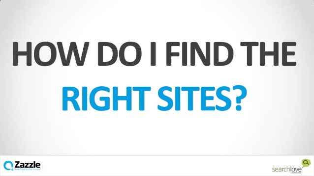 HOW DO I FIND THE RIGHT SITES? v