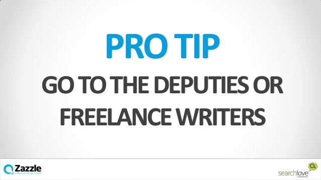 PRO TIP GO TO THE DEPUTIES OR FREELANCE WRITERS v