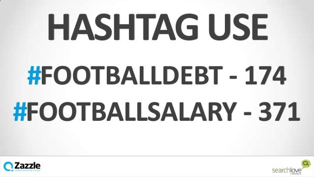 HASHTAG USE #FOOTBALLDEBT - 174 #FOOTBALLSALARY - 371 v