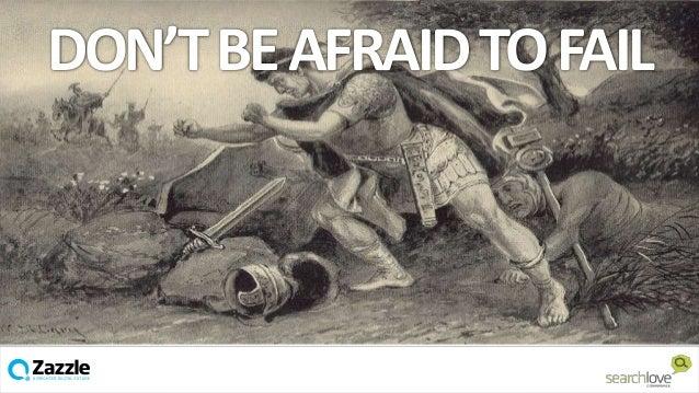 DON'T BE AFRAID TO FAIL  v