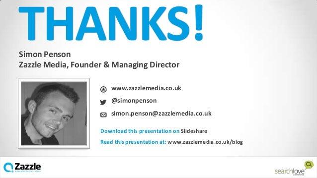 THANKS! Simon Penson Zazzle Media, Founder & Managing Director  www.zazzlemedia.co.uk @simonpenson simon.penson@zazzlemedi...