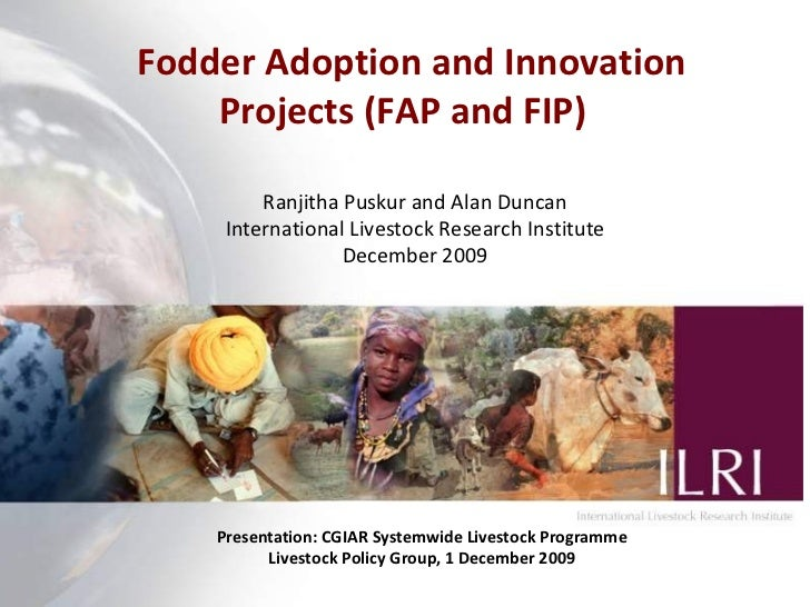 Fodder Adoption and Innovation Projects (FAP and FIP)  Ranjitha Puskur and Alan Duncan International Livestock Research In...