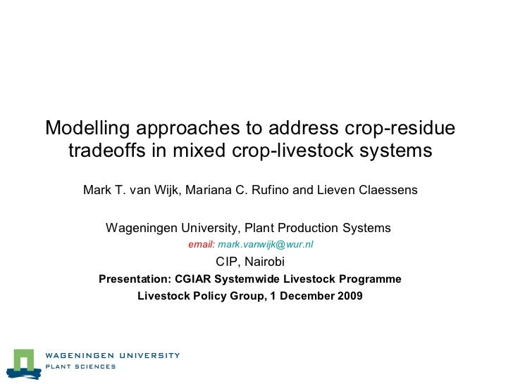 Modelling approaches to address crop-residue tradeoffs in mixed crop-livestock systems Mark T. van Wijk, Mariana C. Rufino...
