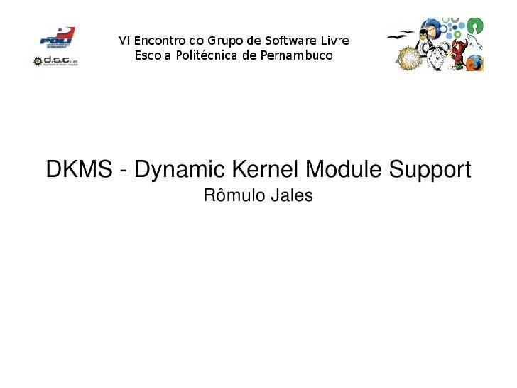 DKMSDynamicKernelModuleSupport              RômuloJales