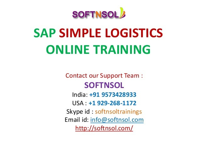 SAP SIMPLE LOGISTICS ONLINE TRAINING Contact our Support Team : SOFTNSOL India: +91 9573428933 USA : +1 929-268-1172 Skype...