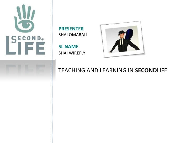 PRESENTERSHAI OMARALI   SL NAMESHAI WIREFLY <br />TEACHING AND LEARNING IN SECONDLIFE<br />
