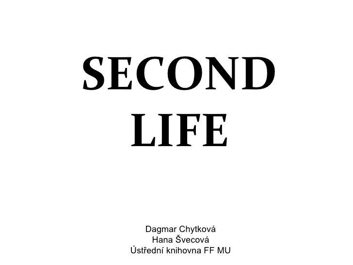 SECOND LIFE Dagmar Chytková Hana Švecová Ústřední knihovna FF MU
