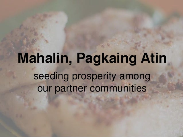 Mahalin, Pagkaing Atin 1.Food Sustainability 2.Entrepreneurship and Livelihood 3.Pride of Place and Product -expertise and...