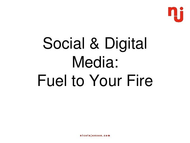 Social & Digital Media: Fuel to Your Fire