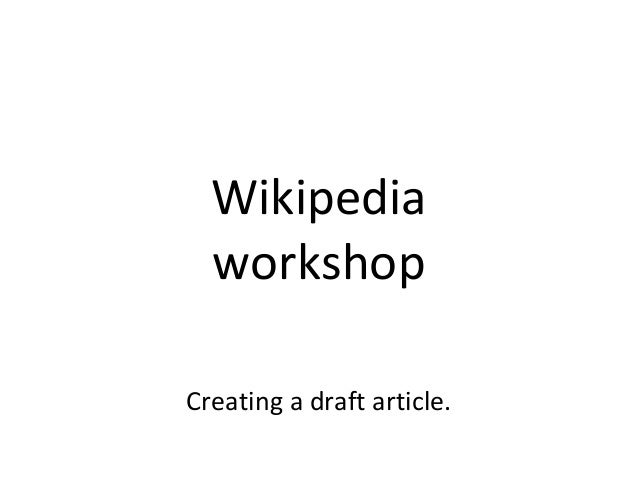Wikipedia  workshopCreating a draft article.
