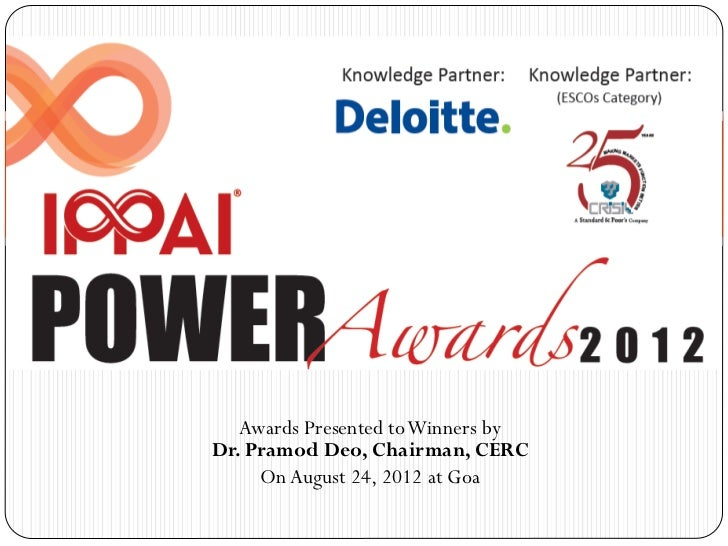 Awards Presented to Winners byDr. Pramod Deo, Chairman, CERC     On August 24, 2012 at Goa