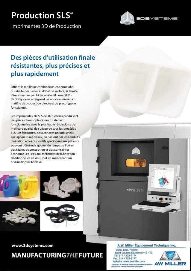 Production SLS® Imprimantes3D de Production www.3dsystems.com Offrant la meilleure combinaison en termes de durabilité de...