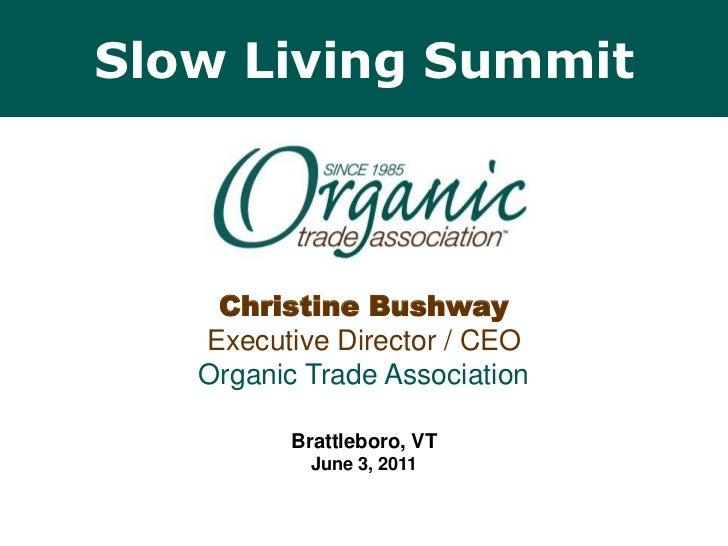 Slow Living Summit<br />Christine BushwayExecutive Director / CEOOrganic Trade Association<br />Brattleboro, VTJune 3, 201...